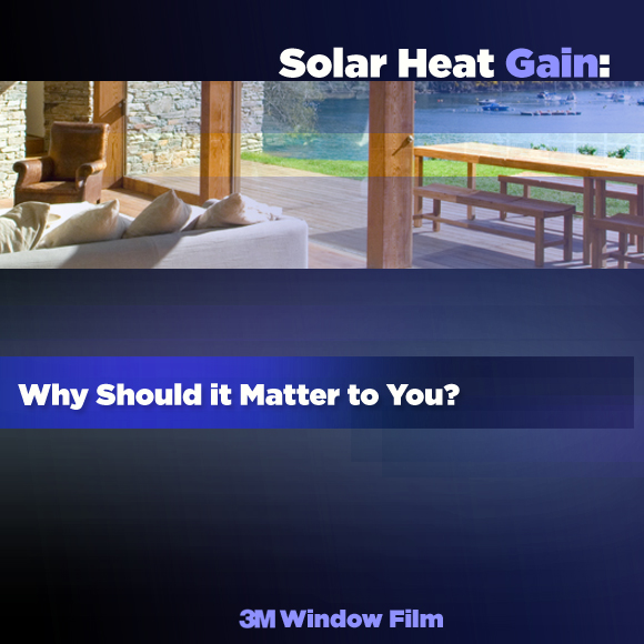 Solar Heat Gain: Why Should it Matter to You?