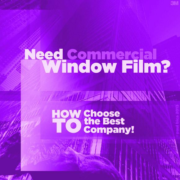 Need Commercial Window Film? How to Choose the Best Company!