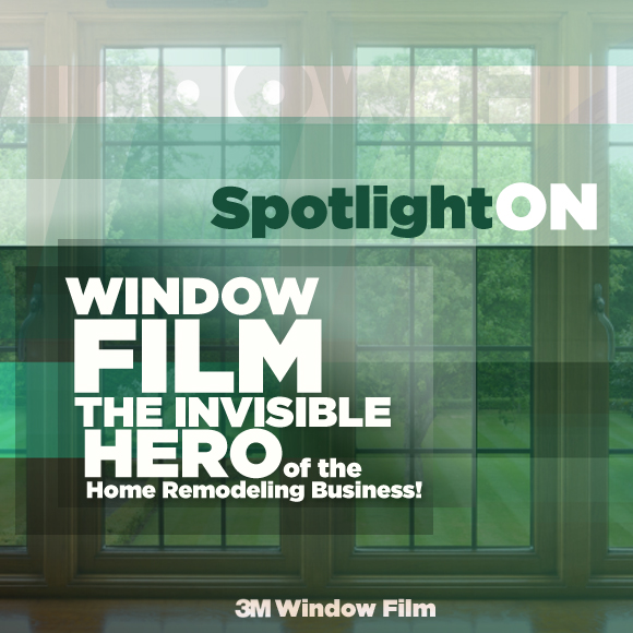 Window Film: Spotlight on the Invisible Hero of the Home Remodeling Business!
