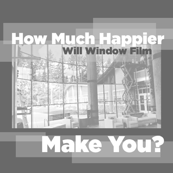 How much happier will window film make you?
