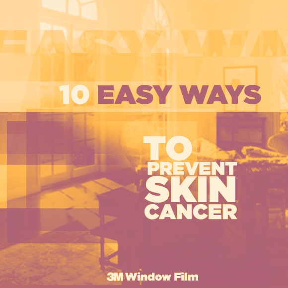Ten Quick and Easy Ways to Prevent Skin Cancer